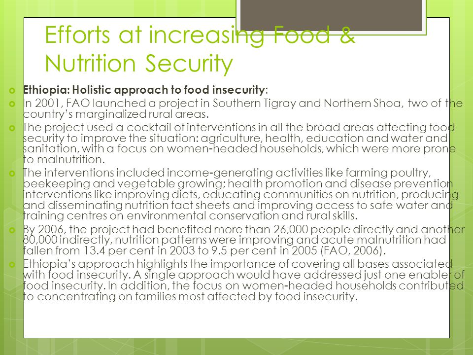 Efforts at increasing Food & Nutrition Security  Ethiopia: Holistic approach to food insecurity :  In 2001, FAO launched a project in Southern Tigra