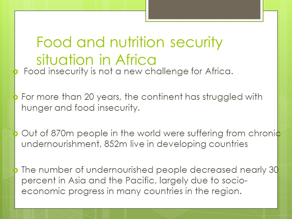 Food and nutrition security situation in Africa  Food insecurity is not a new challenge for Africa.  For more than 20 years, the continent has strug