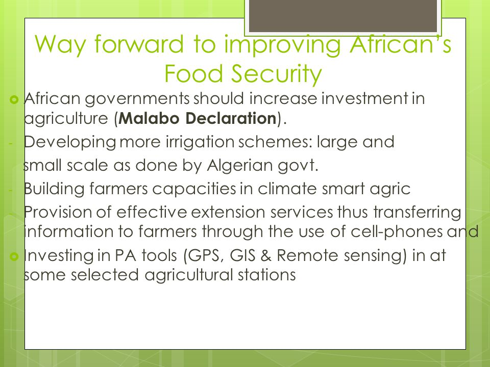 Way forward to improving African's Food Security  African governments should increase investment in agriculture ( Malabo Declaration ). - Developing