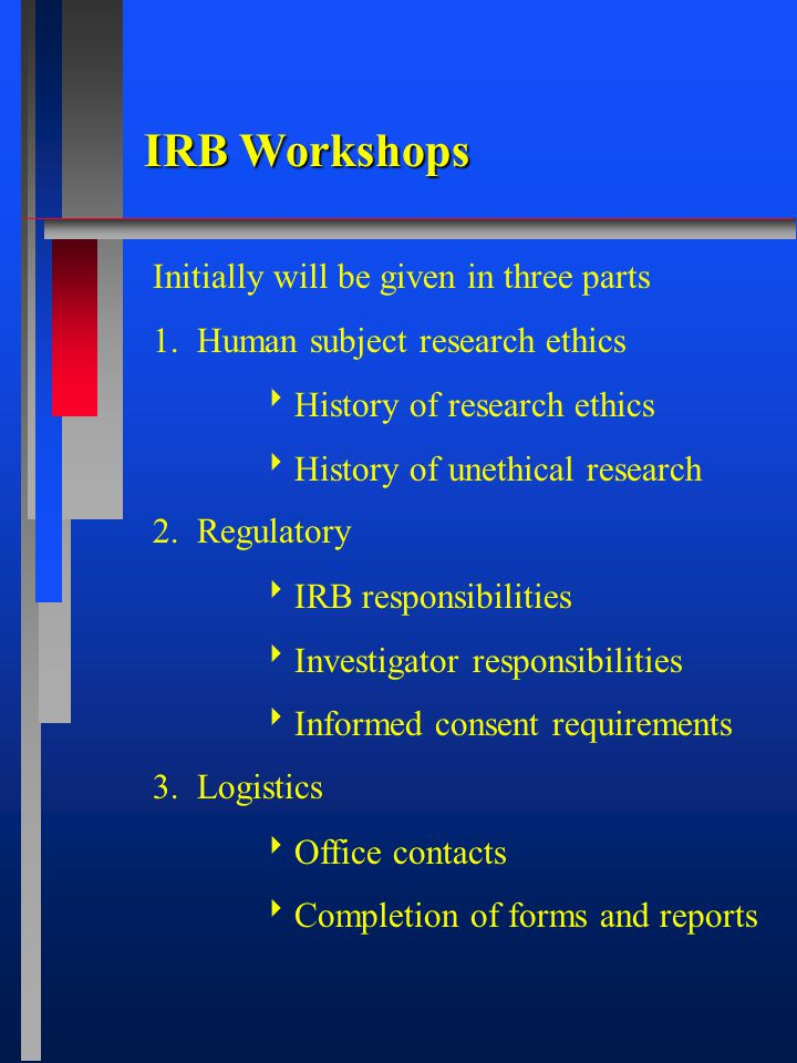 IRB Workshops Initially will be given in three parts 1.