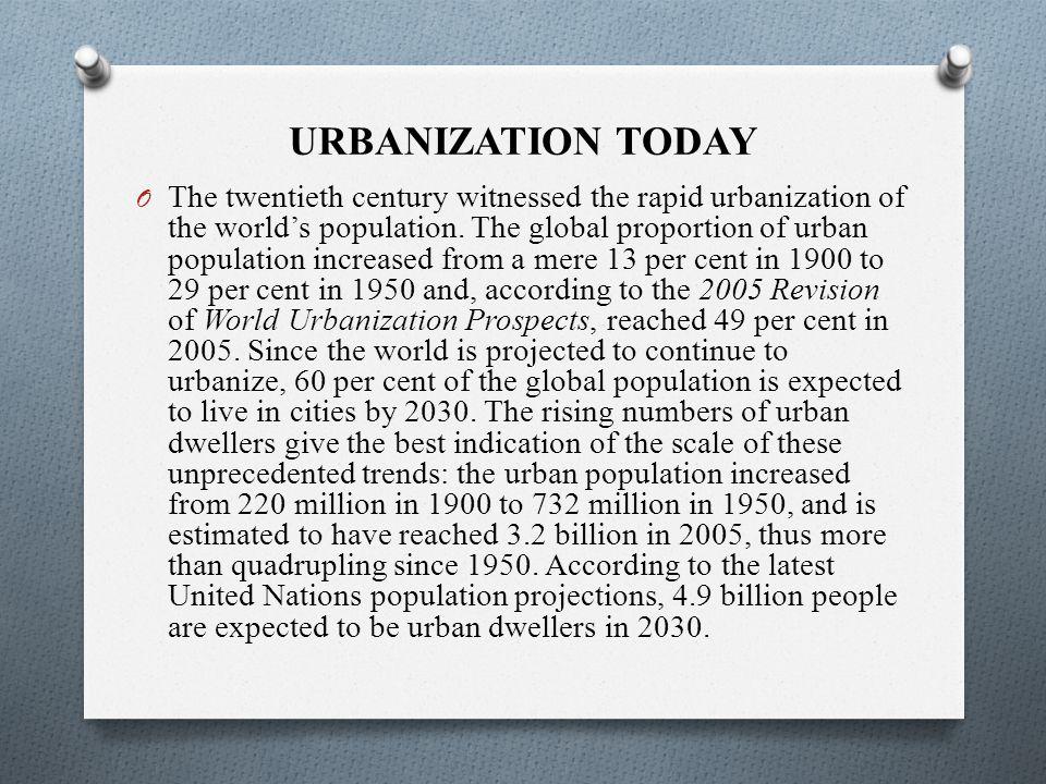 URBANIZATION TODAY O The twentieth century witnessed the rapid urbanization of the world's population.
