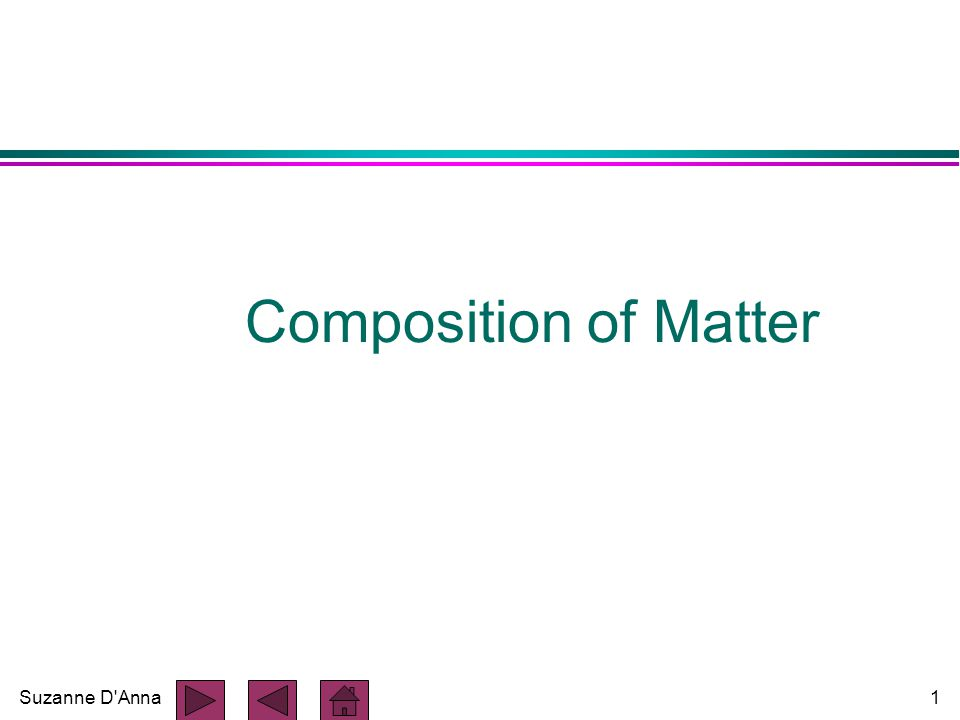 Suzanne D Anna1 Composition of Matter