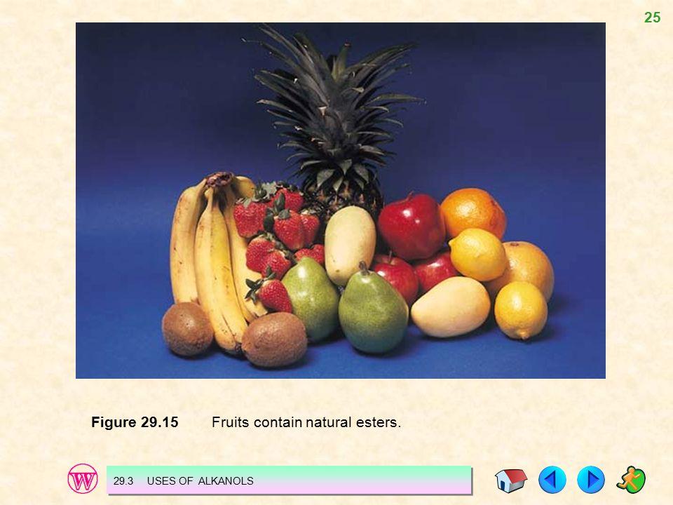 25 Figure 29.15 Fruits contain natural esters. 29.3 USES OF ALKANOLS