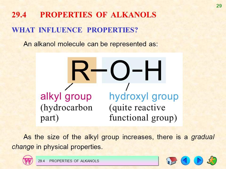 29 29.4 PROPERTIES OF ALKANOLS WHAT INFLUENCE PROPERTIES.