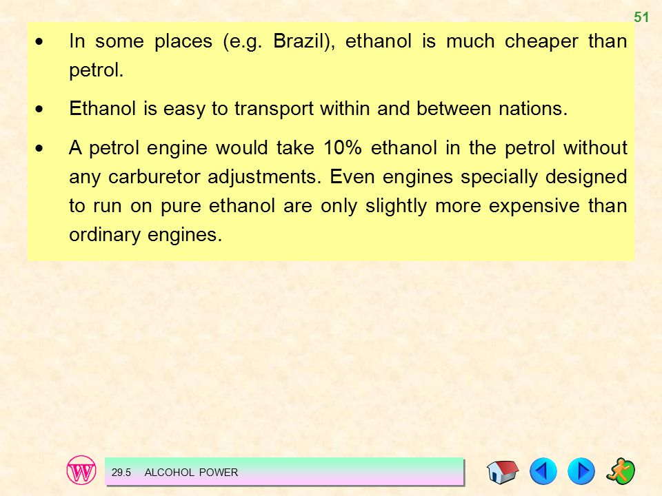 51  In some places (e.g. Brazil), ethanol is much cheaper than petrol.