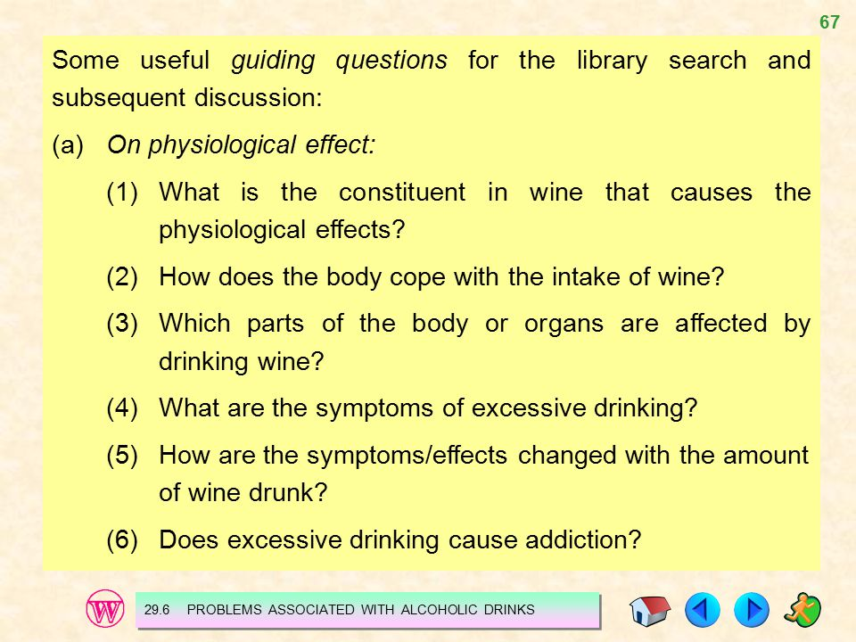 67 Some useful guiding questions for the library search and subsequent discussion: (a)On physiological effect: (1)What is the constituent in wine that causes the physiological effects.