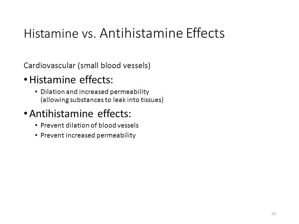 Histamine vs. Antihistamine Effects Cardiovascular (small blood vessels) Histamine effects: Dilation and increased permeability (allowing substances t
