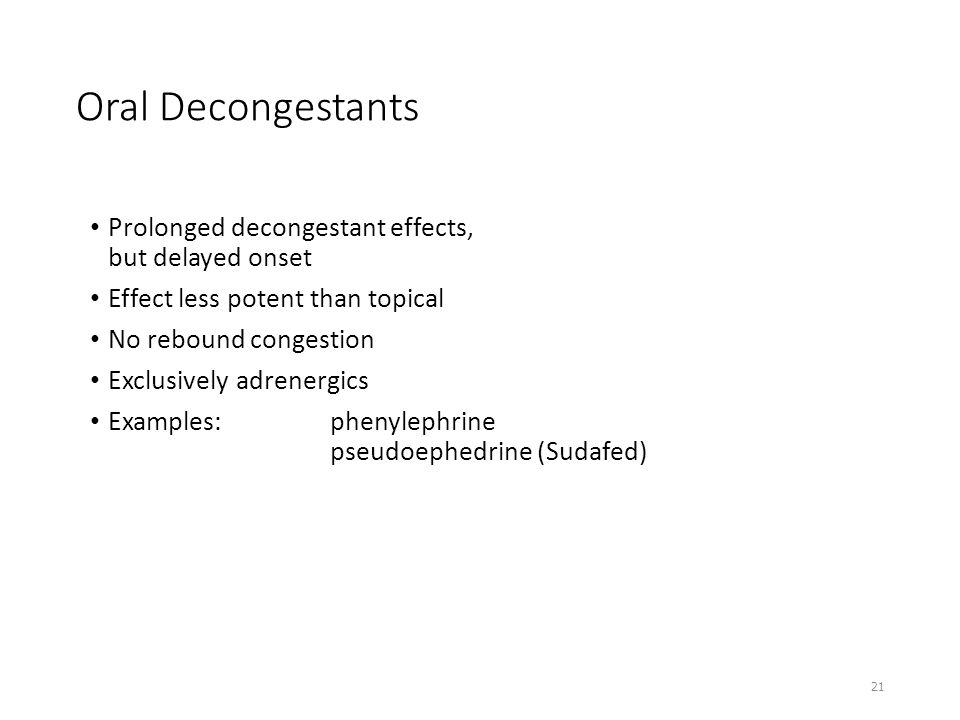 Oral Decongestants Prolonged decongestant effects, but delayed onset Effect less potent than topical No rebound congestion Exclusively adrenergics Exa