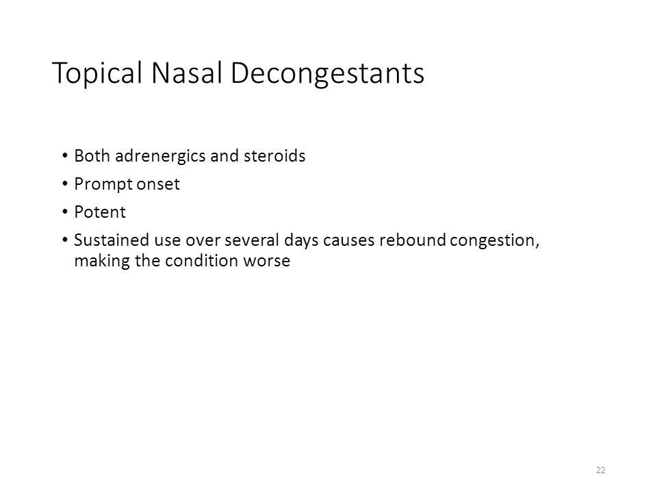 Topical Nasal Decongestants Both adrenergics and steroids Prompt onset Potent Sustained use over several days causes rebound congestion, making the co
