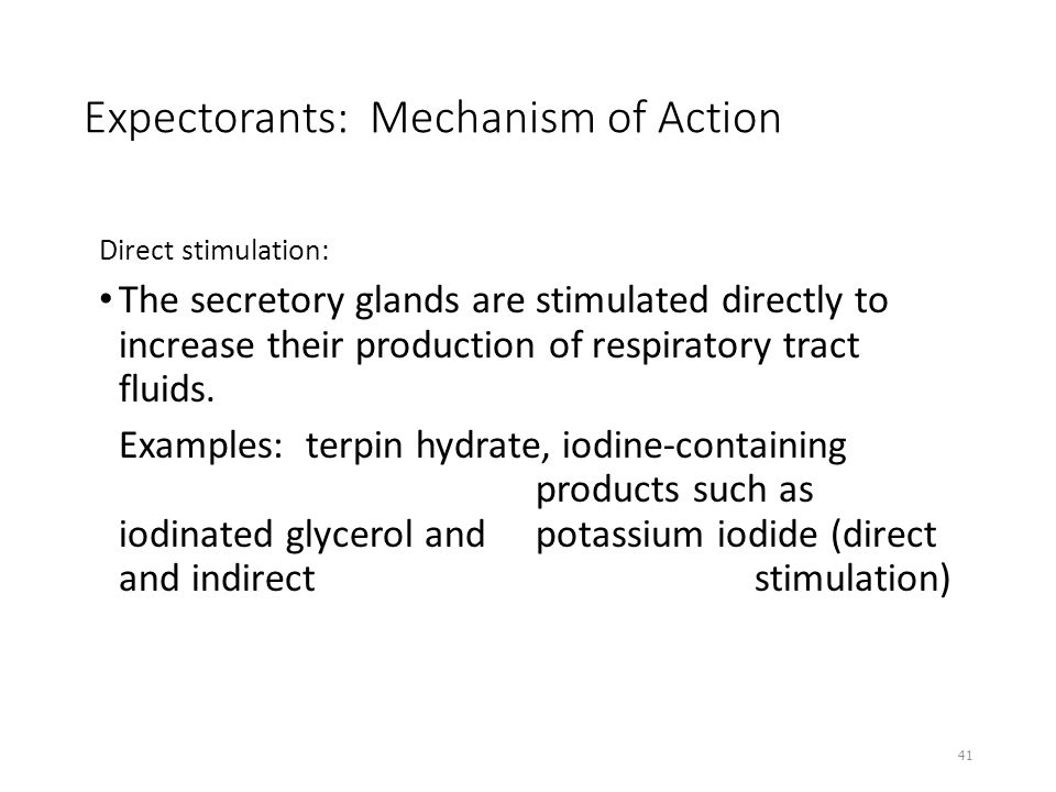 Expectorants: Mechanism of Action Direct stimulation: The secretory glands are stimulated directly to increase their production of respiratory tract f