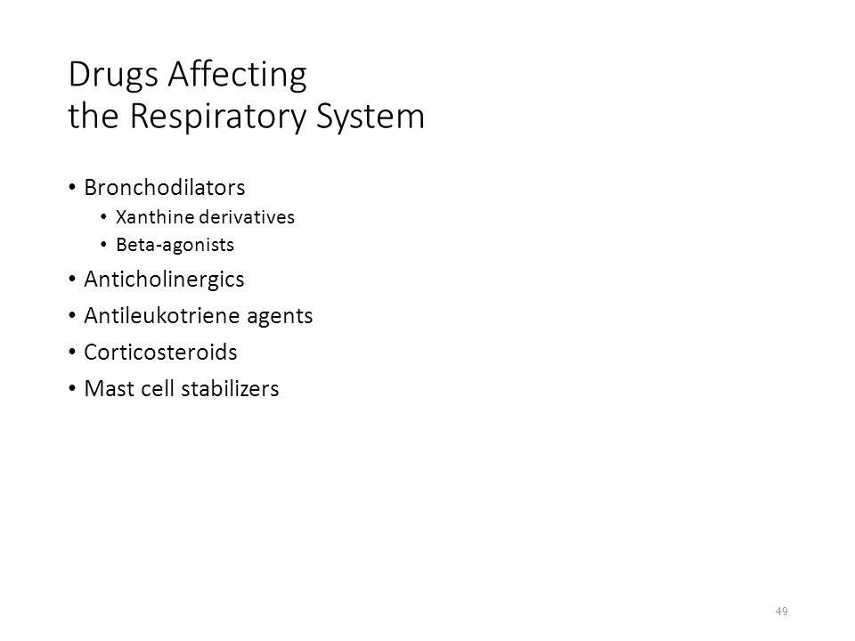 Drugs Affecting the Respiratory System Bronchodilators Xanthine derivatives Beta-agonists Anticholinergics Antileukotriene agents Corticosteroids Mast