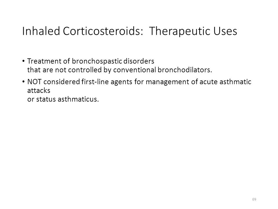 Inhaled Corticosteroids: Therapeutic Uses Treatment of bronchospastic disorders that are not controlled by conventional bronchodilators. NOT considere