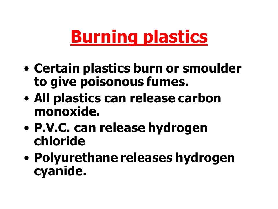 Burning plastics Certain plastics burn or smoulder to give poisonous fumes.
