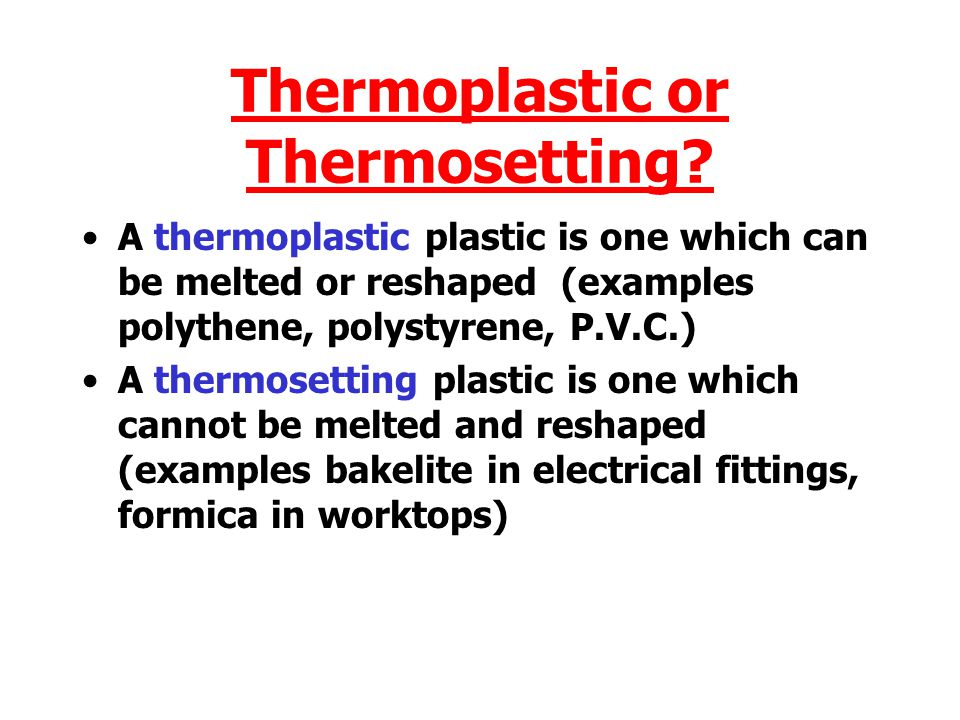 Thermoplastic or Thermosetting.
