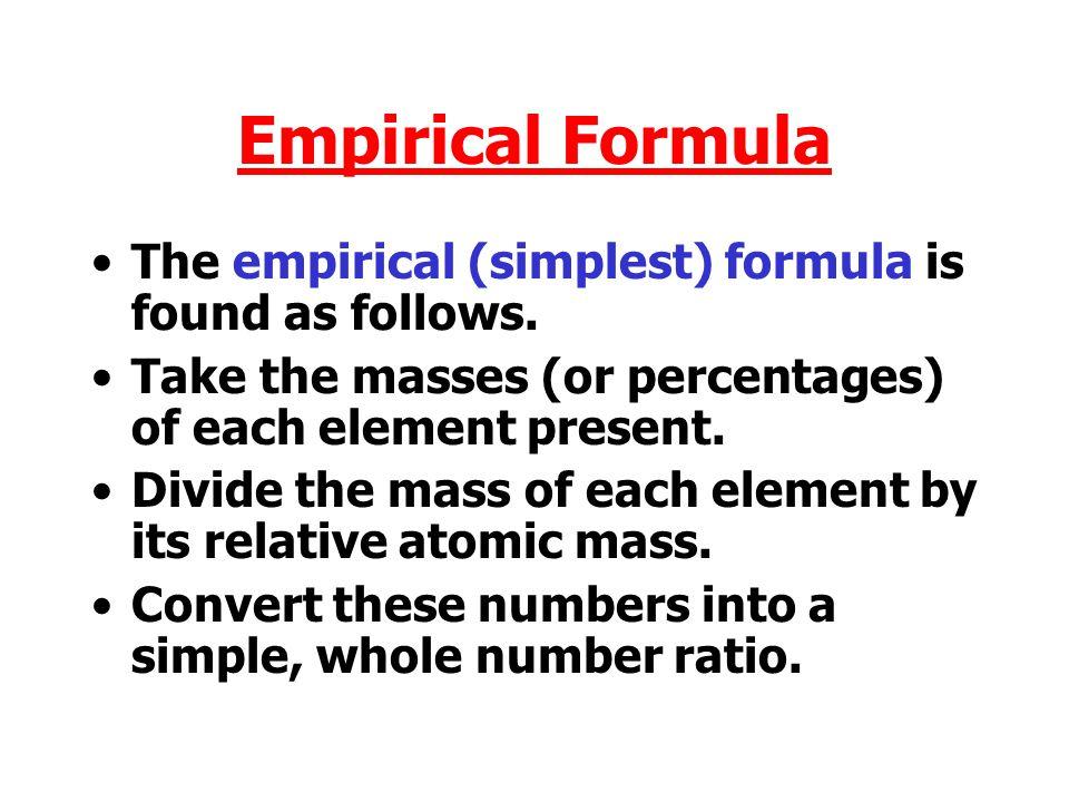 Empirical Formula The empirical (simplest) formula is found as follows.