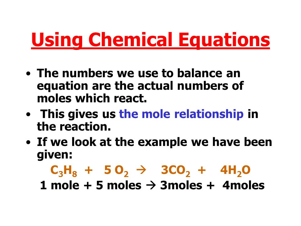 Using Chemical Equations The numbers we use to balance an equation are the actual numbers of moles which react.