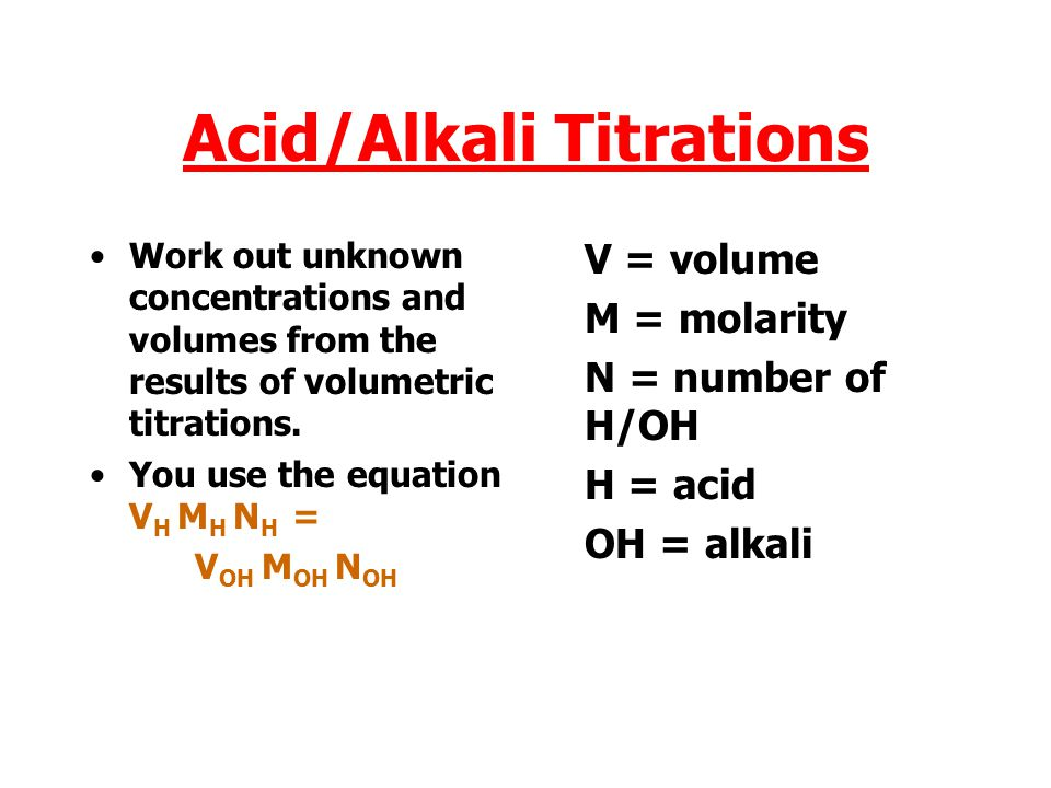 Acid/Alkali Titrations Work out unknown concentrations and volumes from the results of volumetric titrations.