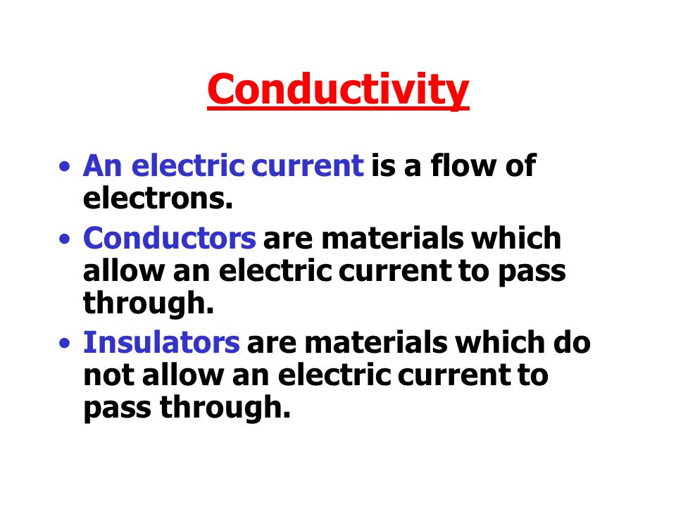 Conductivity An electric current is a flow of electrons.