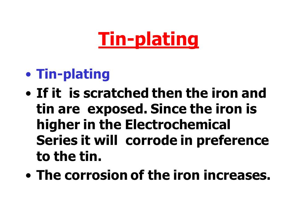 Tin-plating If it is scratched then the iron and tin are exposed.