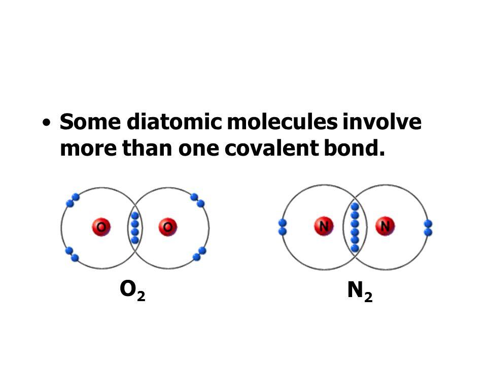 Some diatomic molecules involve more than one covalent bond. O2O2 N2N2