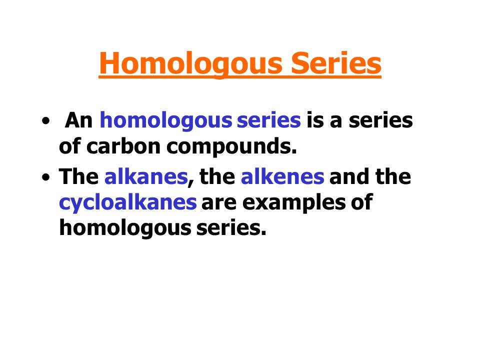 Homologous Series An homologous series is a series of carbon compounds.