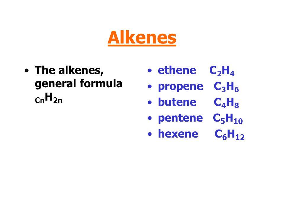 Alkenes The alkenes, general formula Cn H 2n ethene C 2 H 4 propene C 3 H 6 butene C 4 H 8 pentene C 5 H 10 hexene C 6 H 12