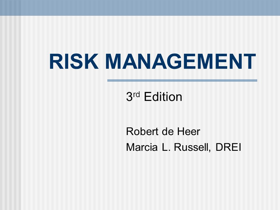 RISK MANAGEMENT 3 rd Edition Robert de Heer Marcia L. Russell, DREI