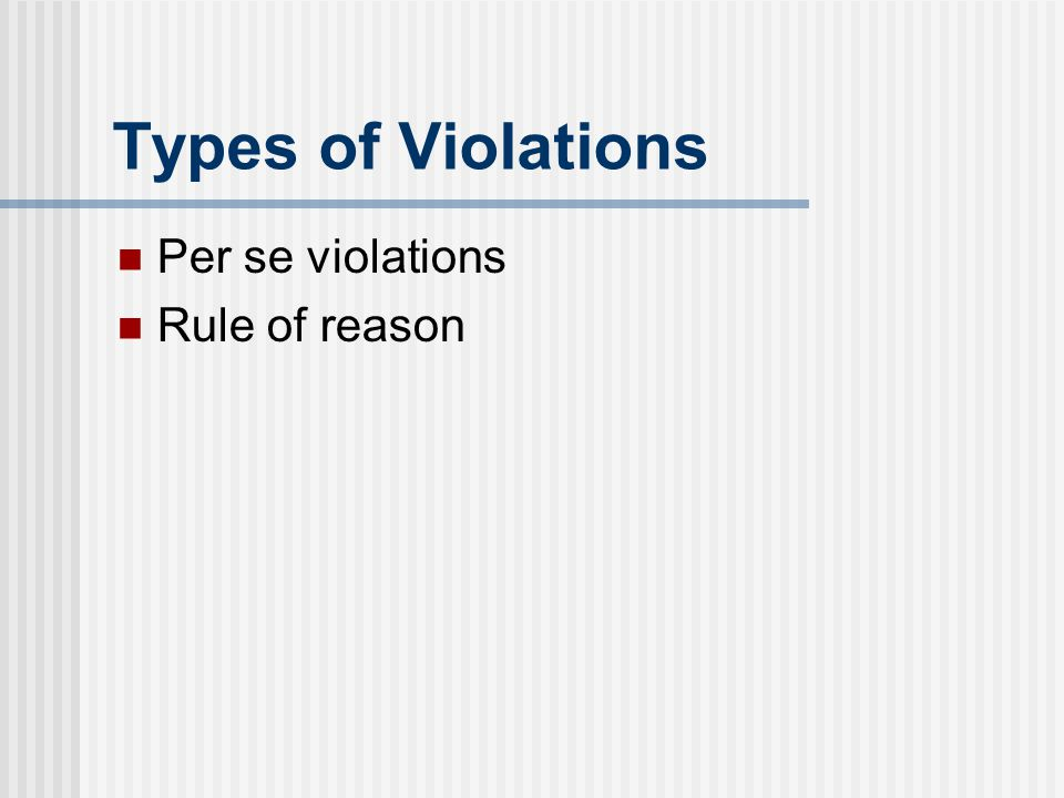 Types of Violations Per se violations Rule of reason