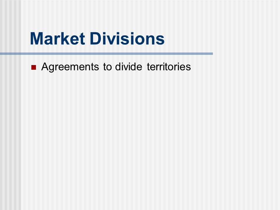 Market Divisions Agreements to divide territories