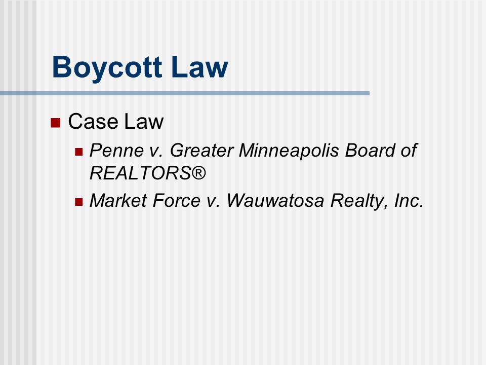 Boycott Law Case Law Penne v. Greater Minneapolis Board of REALTORS® Market Force v. Wauwatosa Realty, Inc.
