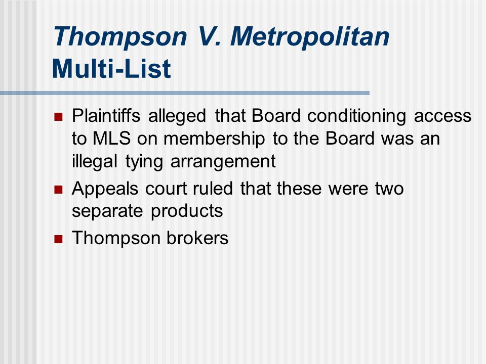Thompson V. Metropolitan Multi-List Plaintiffs alleged that Board conditioning access to MLS on membership to the Board was an illegal tying arrangeme