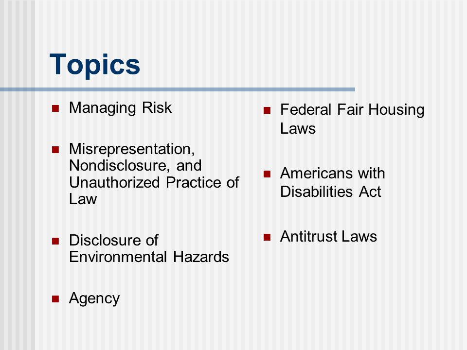 Topics Managing Risk Misrepresentation, Nondisclosure, and Unauthorized Practice of Law Disclosure of Environmental Hazards Agency Federal Fair Housin
