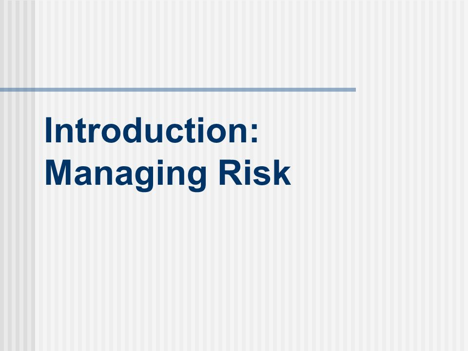 Introduction: Managing Risk