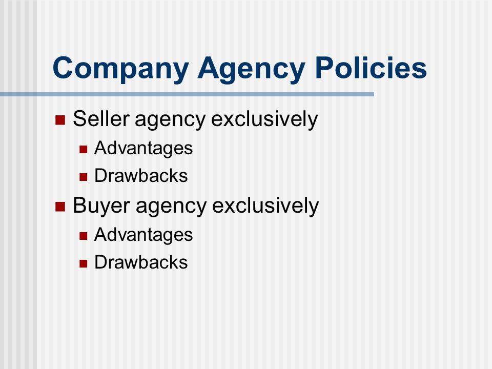 Company Agency Policies Seller agency exclusively Advantages Drawbacks Buyer agency exclusively Advantages Drawbacks