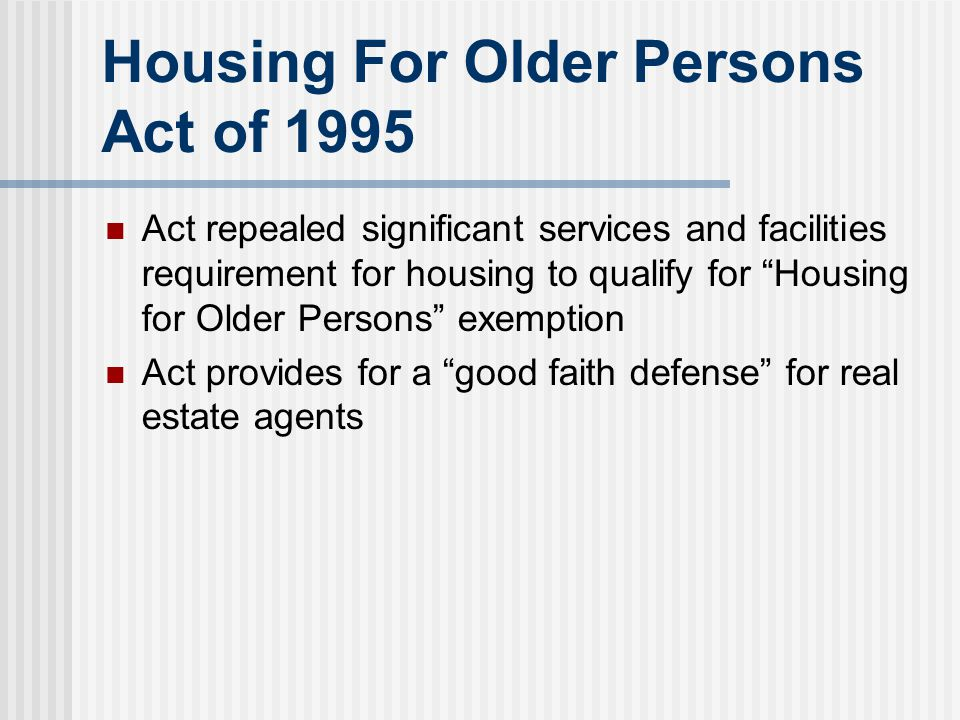 "Housing For Older Persons Act of 1995 Act repealed significant services and facilities requirement for housing to qualify for ""Housing for Older Perso"