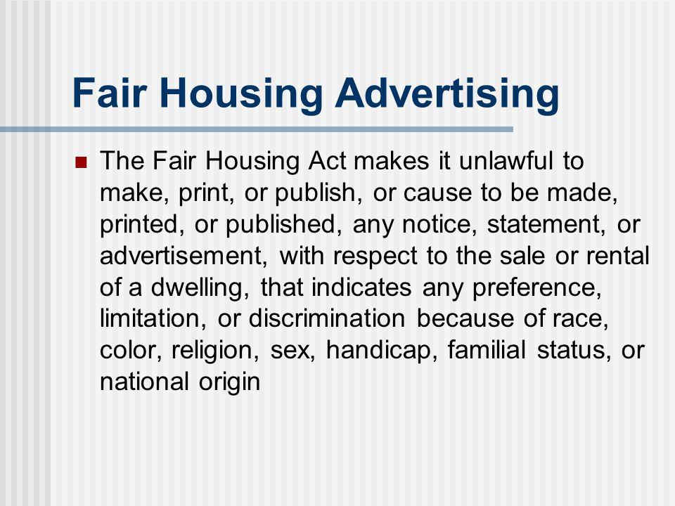 Fair Housing Advertising The Fair Housing Act makes it unlawful to make, print, or publish, or cause to be made, printed, or published, any notice, st