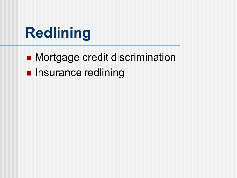 Redlining Mortgage credit discrimination Insurance redlining