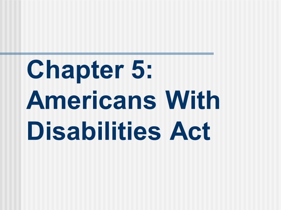 Chapter 5: Americans With Disabilities Act