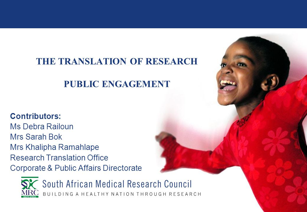 RESEARCH TRANSLATION Research makes no difference to health and quality of life unless it is translated into specific interventions such as: Policy, Practice, Products & Promotion, which can have an impact on the health and quality of life of the nation .