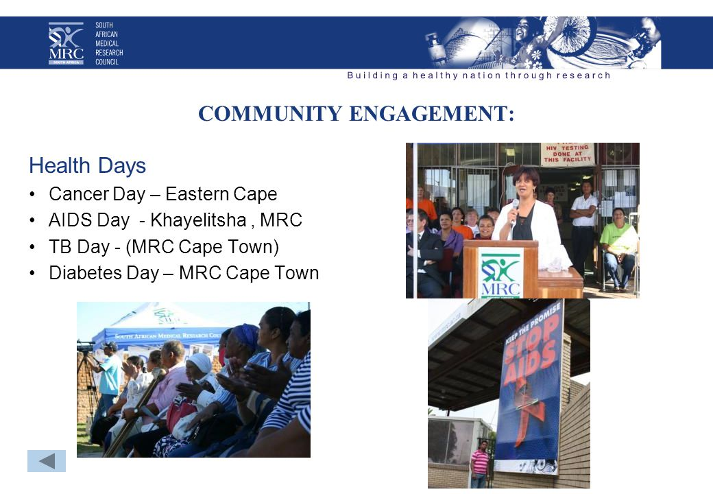 COMMUNITY ENGAGEMENT: Health Days Cancer Day – Eastern Cape AIDS Day - Khayelitsha, MRC TB Day - (MRC Cape Town) Diabetes Day – MRC Cape Town