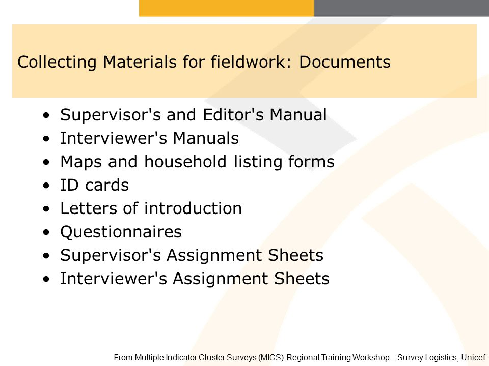 Collecting Materials for fieldwork: Documents Supervisor's and Editor's Manual Interviewer's Manuals Maps and household listing forms ID cards Letters
