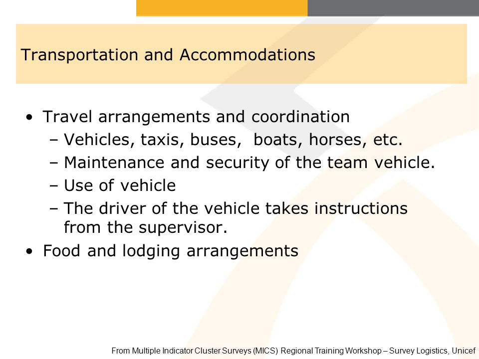 Transportation and Accommodations Travel arrangements and coordination –Vehicles, taxis, buses, boats, horses, etc. –Maintenance and security of the t