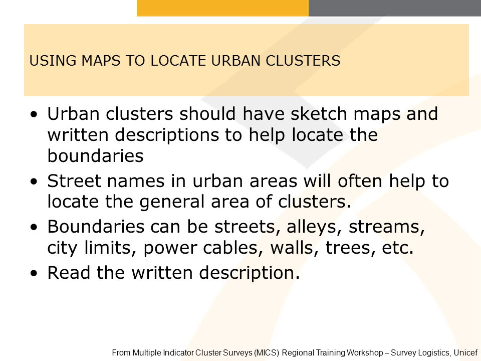 USING MAPS TO LOCATE URBAN CLUSTERS Urban clusters should have sketch maps and written descriptions to help locate the boundaries Street names in urban areas will often help to locate the general area of clusters.