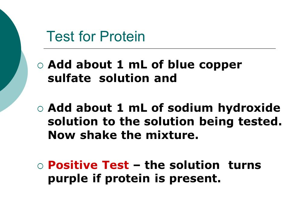 Test for Protein  Add about 1 mL of blue copper sulfate solution and  Add about 1 mL of sodium hydroxide solution to the solution being tested. Now
