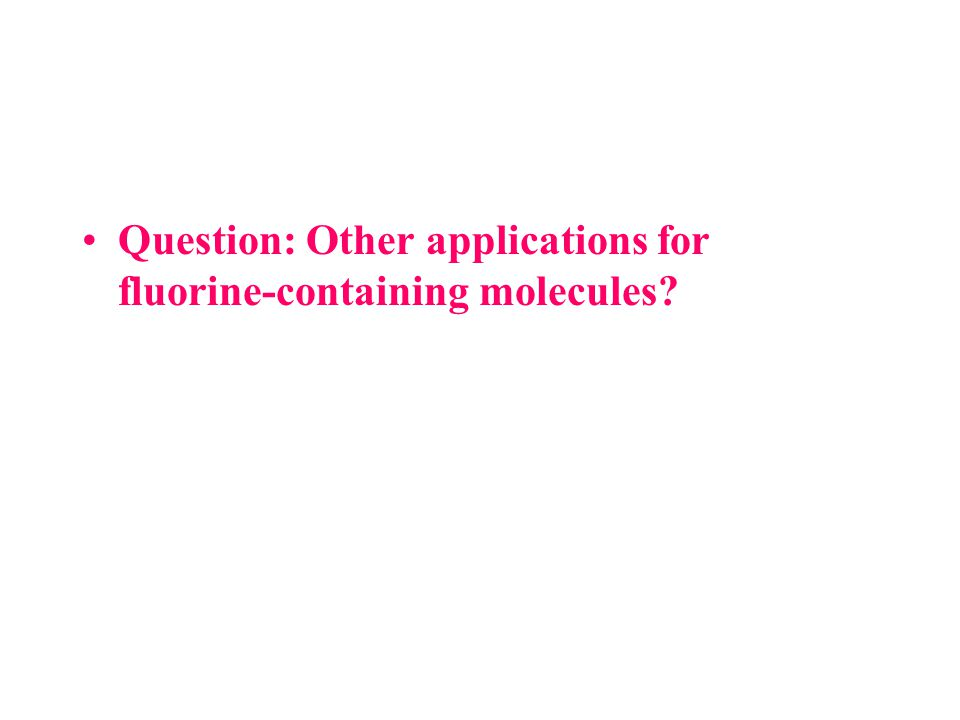 Question: Other applications for fluorine-containing molecules