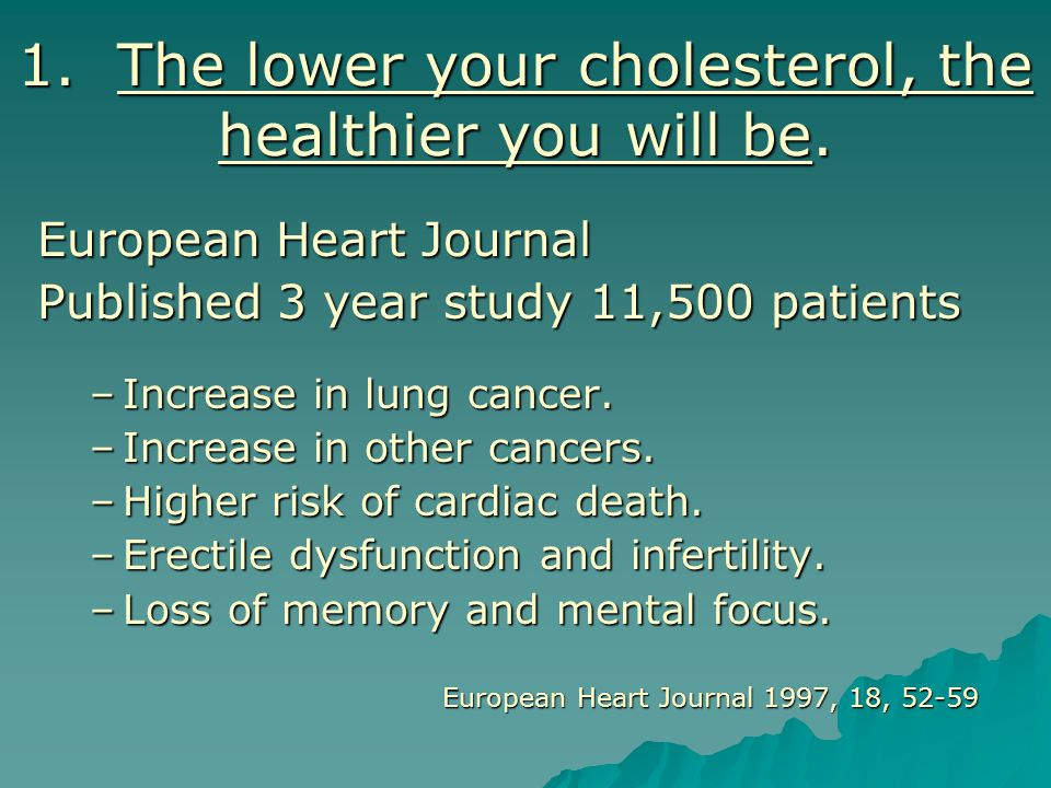 1. The lower your cholesterol, the healthier you will be.