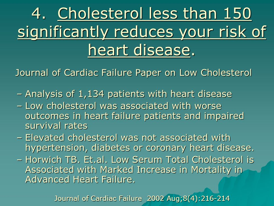 4. Cholesterol less than 150 significantly reduces your risk of heart disease.