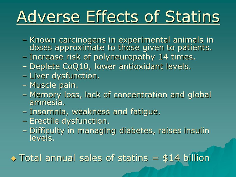 Adverse Effects of Statins –Known carcinogens in experimental animals in doses approximate to those given to patients.