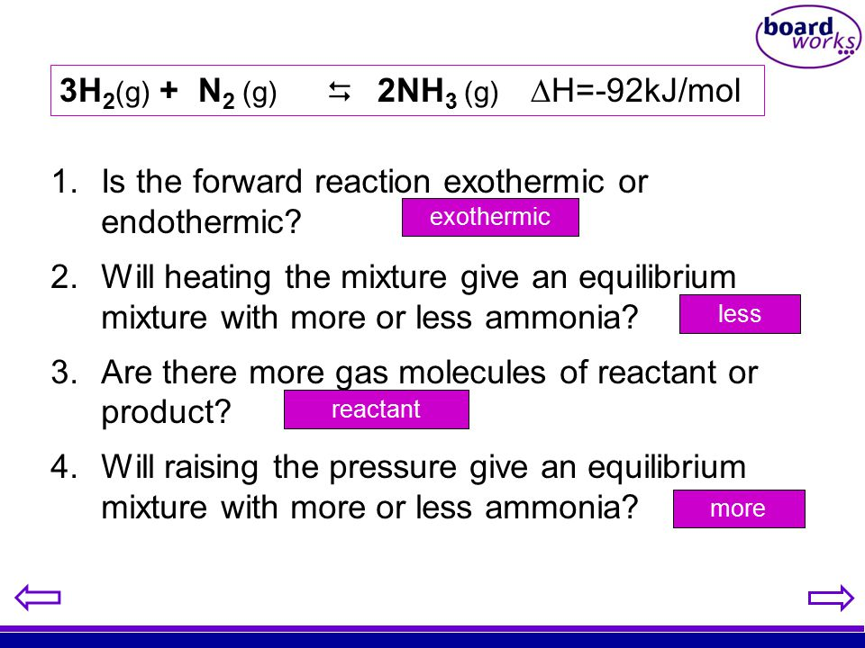 1.Is the forward reaction exothermic or endothermic? 2.Will heating the mixture give an equilibrium mixture with more or less ammonia? 3.Are there mor