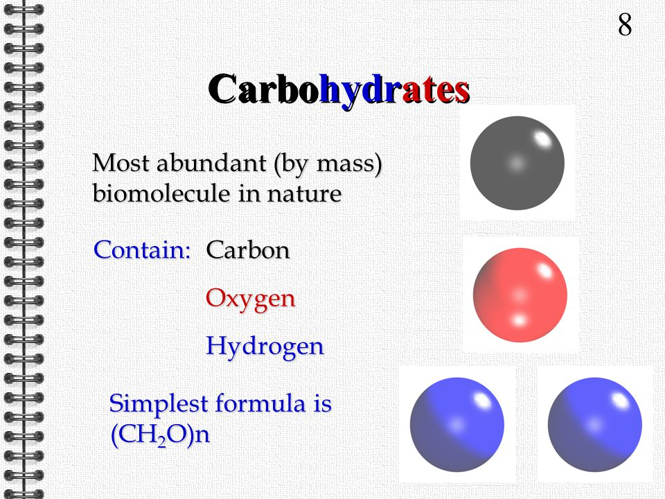 8 Most abundant (by mass) biomolecule in nature Contain: Carbon Oxygen Hydrogen Simplest formula is (CH 2 O)n